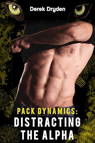 Pack Dynamics: Distracting the Alpha (A Paranormal Gay M/M Wolf Shifter Erotica Short)  by  Derek Dryden