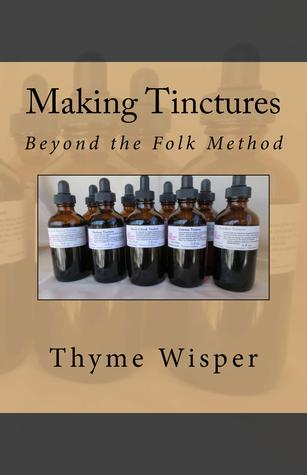 Making Tinctures: Beyond the Folk Method  by  Thyme Wisper