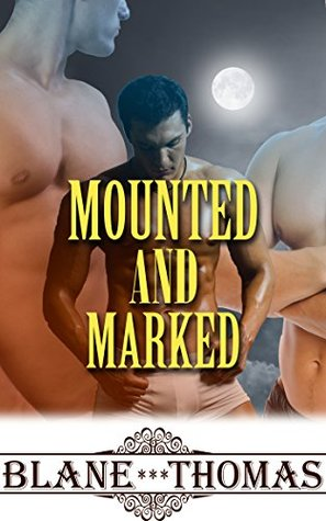 Mounted and Marked (MMM Paranormal Shifter Menage Romance)  by  Blane Thomas