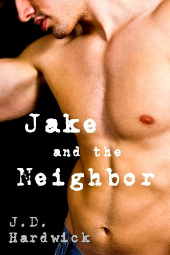 Jake and the Neighbor  by  J.D. Hardwick