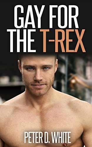 Gay for the T-Rex (Gay Paranormal Erotica)  by  Peter D. White