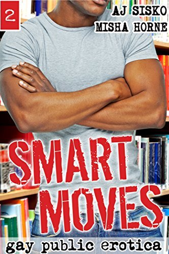 Smart Moves (Smart Boy Series: Gay College BDSM: Book 2) Misha Horne