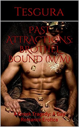 Past Attractions: Brothel Bound (M/M): A Greek Tragedy: A Time Travel Gay Romance Erotica  by  Tesgura