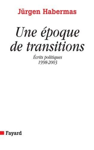 Une époque de transitions : Ecrits politiques (1998-2003) (Essais)  by  Jürgen Habermas