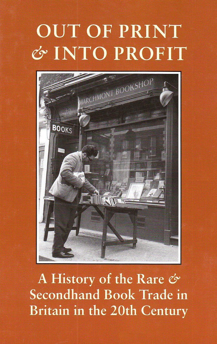 Out of Print and into Profit: A History of the Rare and Secondhand Book Trade in Britain in the 20th Century  by  Giles Mandelbrote