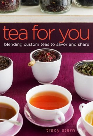 Tea for You: Blending Custom Teas to Savor and Share  by  Tracy Stern