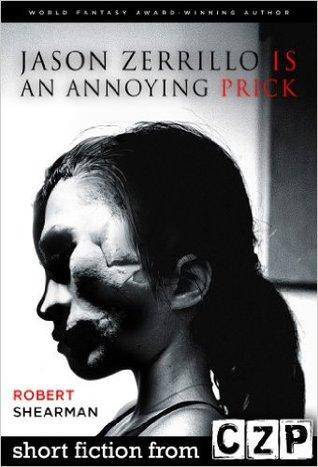 Jason Zerrillo is an Annoying Prick: Short Story Robert Shearman