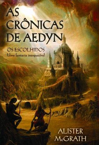 As Crônicas de Aedyn - Os Escolhidos  by  Alister McGrath