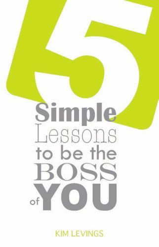 5 Simple Lessons to be the Boss of YOU  by  Kim Levings