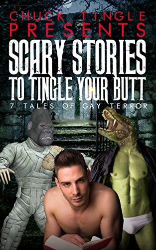 Scary Stories To Tingle Your Butt: 7 Tales Of Gay Terror Chuck Tingle