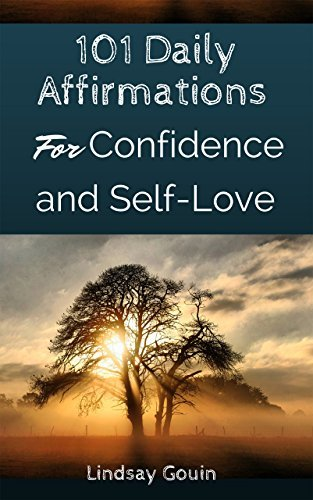101 Daily Affirmations for Confidence and Self-Love: A Powerful 30-Day Practice for Reprogramming Your Mind Lindsay Gouin
