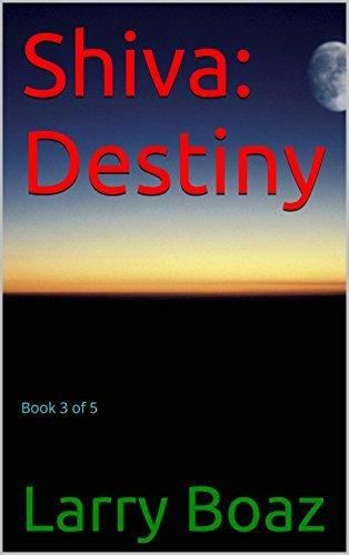 Shiva: Destiny: Book 3 of 5 Larry Boaz