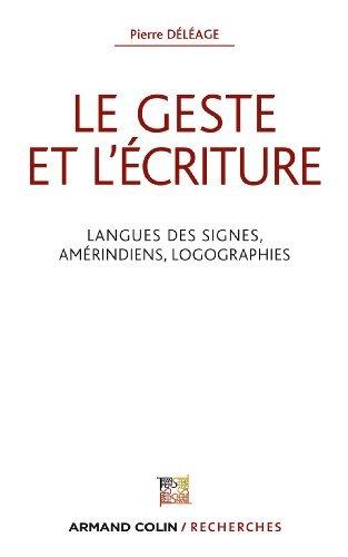 Le geste et lécriture : Langue des signes, Amérindiens, Logographies  by  Pierre Deleage