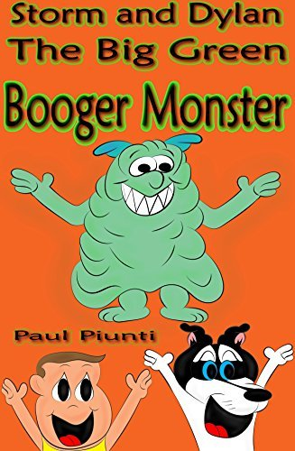 Storm and Dylan- The Big Green Booger Monster Paul Piunti