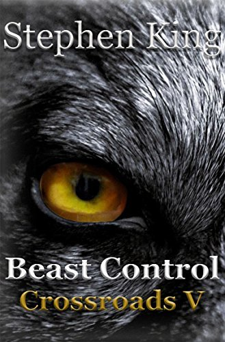 Beast Control (The Crossroads Series Book 5) Stephen L. King