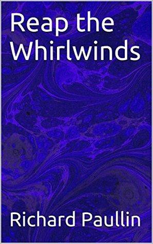 Reap the Whirlwinds Richard Paullin