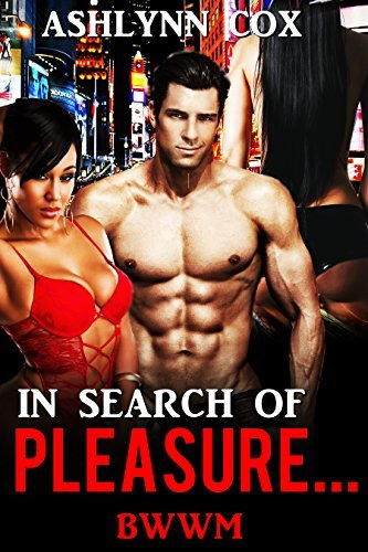 ROMANCE: BBW: In Search Of Pleasure... (BWWM, INTERRACIAL ROMANCE,) (MENAGE Book 1) Ashlynn Cox