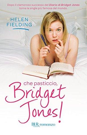 Che pasticcio Bridget Jones!  by  Helen Fielding