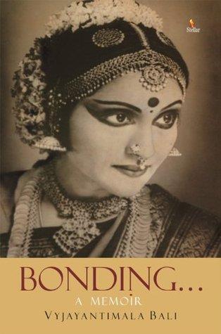 Bonding... A Memoir  by  Vyjayantimala Bali