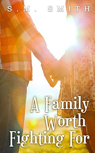 A Family Worth Fighting For (Worthy #3)  by  S.M. Smith