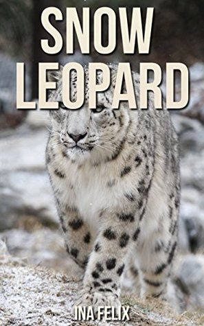 Snow Leopard: Children Book of Fun Facts & Amazing Photos on Animals in Nature - A Wonderful Snow Leopard Book for Kids aged 3-7  by  Ina Felix