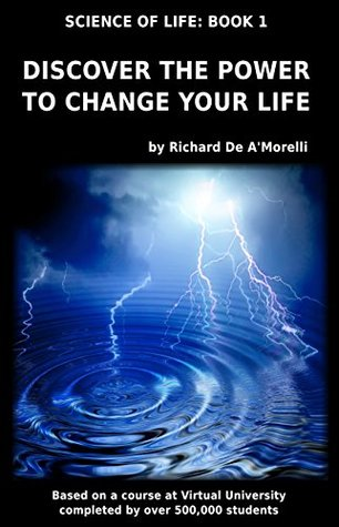 Discover the Power to Change Your Life (Science of Life Book 1)  by  Richard De AMorelli