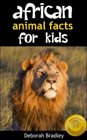 African Animal Facts For Kids: Non-Fiction Book For Preschool, Kindergarten and First Graders (African Animal Picture Books)  by  Deborah Bradley
