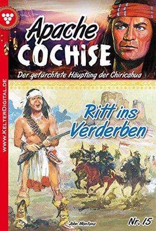 Apache Cochise 15 - Western: Ritt ins Inferno John Montana