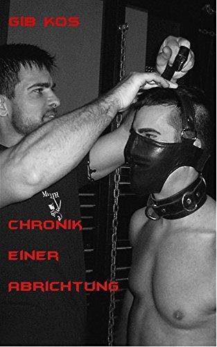 Chronik einer Abrichtung [Gay, BDSM]  by  Gib Kos
