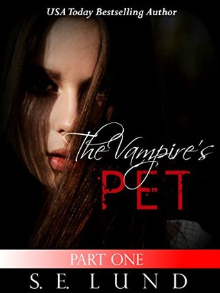 The Vampires Pet: Part One  by  S.E. Lund