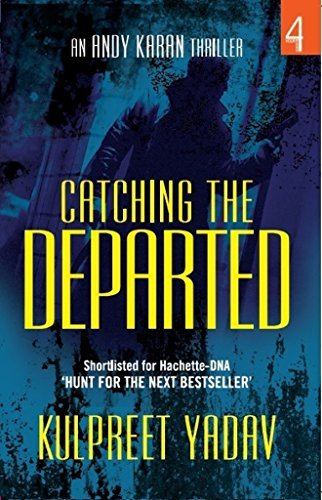 Catching the Departed (Andy Karan Thriller Book 1)  by  Kulpreet Yadav