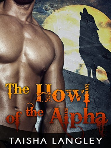 ROMANCE: The Howl od the Alpha: The Howling Moon - A BBW Paranormal Shape Shifter Romance (Paranormal Romance, Paranormal Shape Shifter Romance, New Adult Short Stories)  by  Taisha Langley