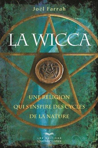 La wicca: Une religion qui sinspire des cycles de la nature (Nouvel Âge) Joël Farrah