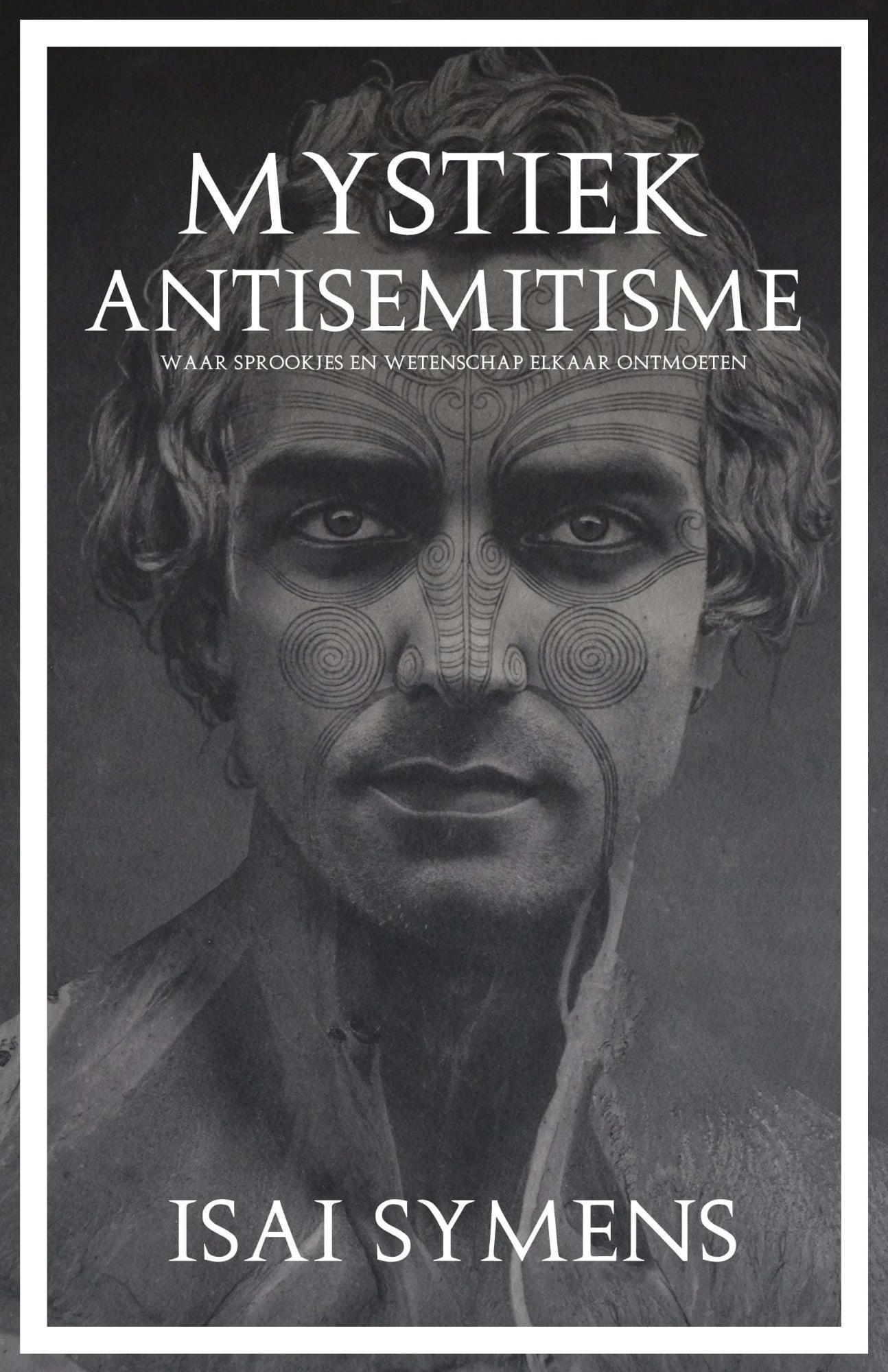 mystiek antisemitisme: waar sprookjes en wetenschap elkaar ontmoeten  by  Isaï Symens