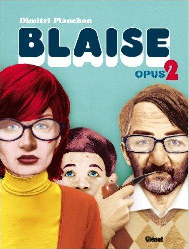 Blaise : Opus 2 Dimitri Planchon