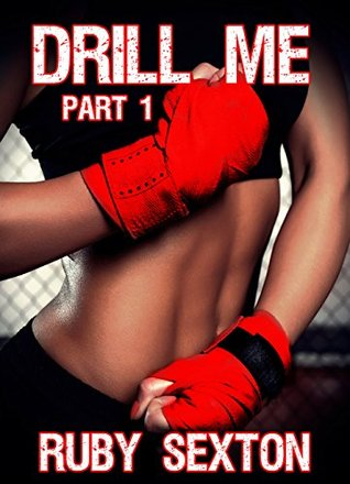 Drill Me: Part 1  by  Ruby Sexton