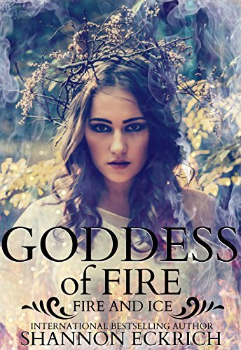 Goddess of Fire: Fire and Ice (The Elemental Shorts Series Book 5) Shannon Eckrich