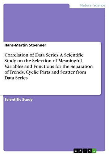 Correlation of Data Series. A Scientific Study on the Selection of Meaningful Variables and Functions for the Separation of Trends, Cyclic Parts and Scatter from Data Series  by  Hans-Martin Stoenner