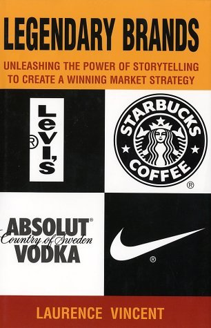 Legendary Brands: Unleashing the Power of Storytelling to Create a Winning Marketing Strategy Laurence Vincent