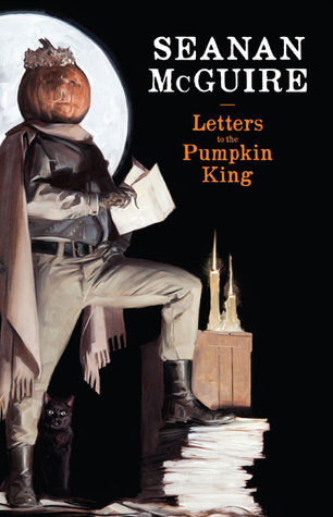 Letters to the Pumpkin King Seanan McGuire