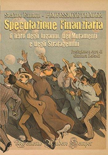 Speculazione Finanziaria: Il libro degli inganni, dei mutamenti e degli stratagemmi.  by  Stefano Fanton