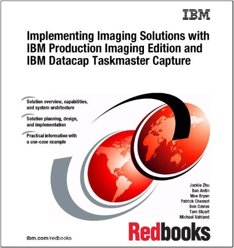 Implementing Imaging Solutions With IBM Production Imaging Edition and IBM Datacap Taskmaster Capture  by  IBM Redbooks