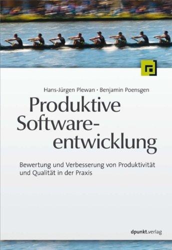 Produktive Softwareentwicklung: Bewertung und Verbesserung von Produktivität und Qualität in der Praxis Hans-Jürgen Plewan