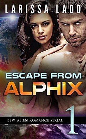 Escape from Alphix Part 1: A BBW Alien Romance Serial Larissa Ladd