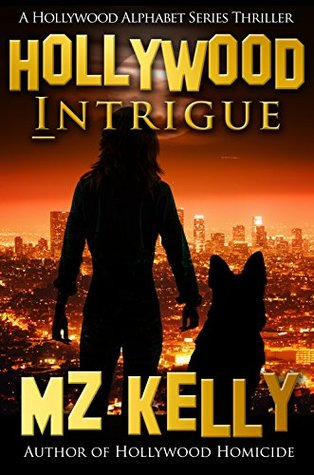 Hollywood Intrigue: A Hollywood Alphabet Series Thriller  by  M.Z. Kelly