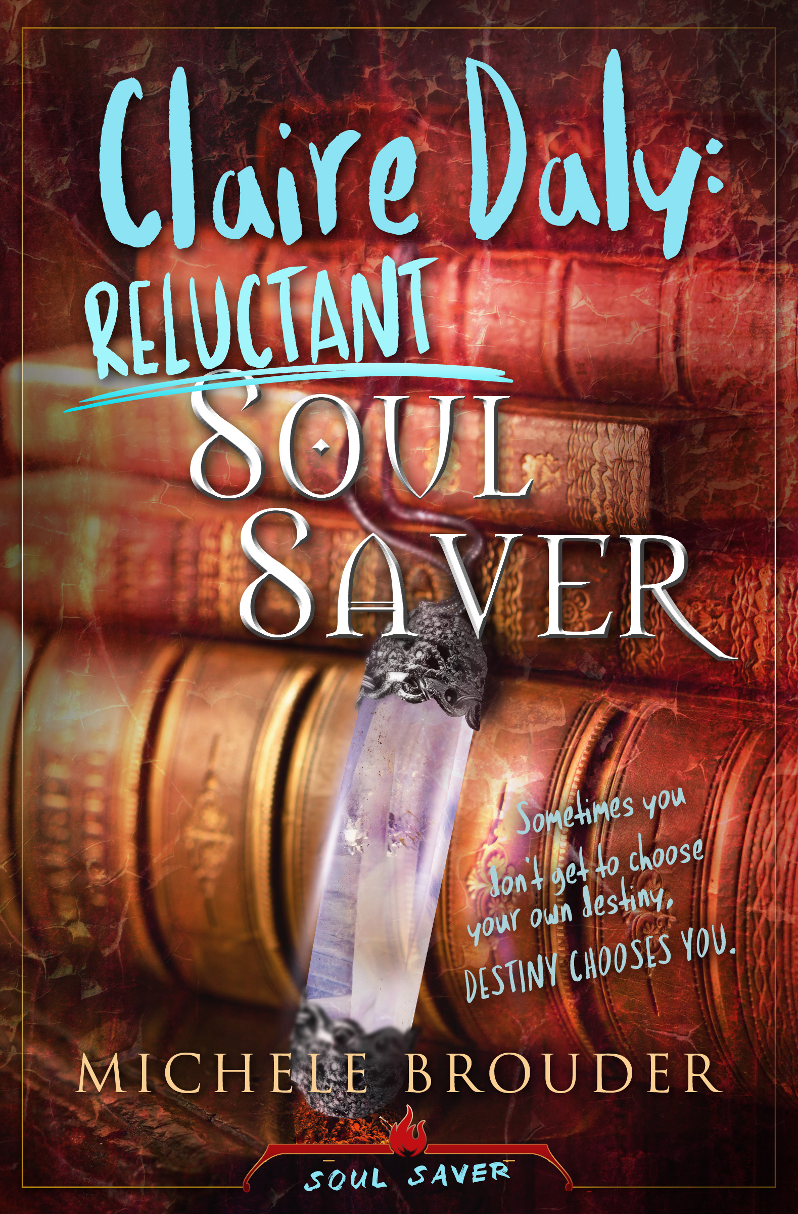 Claire Daly: Reluctant Soul Saver (Soul Saver, #1)  by  Michele Brouder