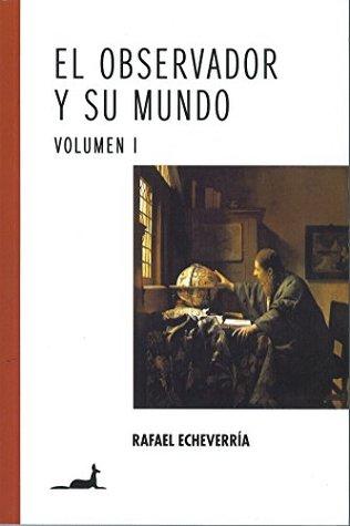 El observador y su mundo Volumen I  by  Rafael Echeverría