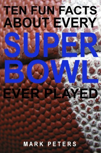 Ten Fun Facts About Every Super Bowl Ever Played Mark Peters