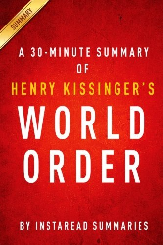A 30-minute Summary of Henry Kissingers World Order Instaread Summaries