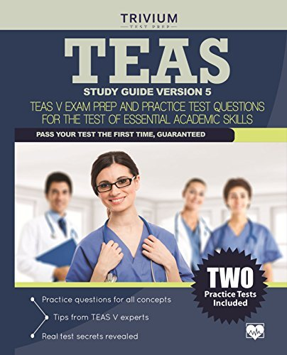 TEAS Study Guide Version 5: TEAS V Exam Prep and Practice Test Questions for the Test of Essential Academic Skills Trivium Test Prep